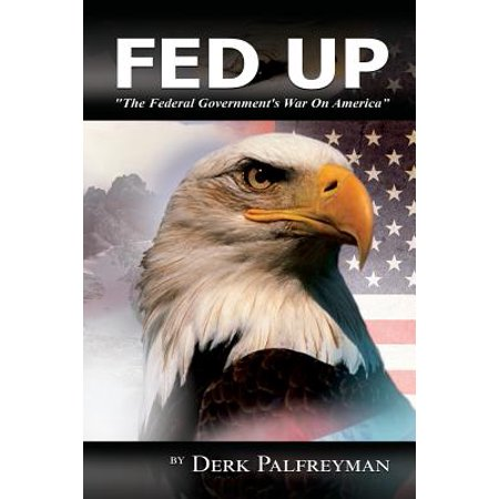 Fed Up  The Federal Governments War On America
