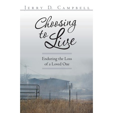 Choosing to Live : Enduring the Loss of a Loved One Choosing to Live: Enduring the Loss of a Loved One