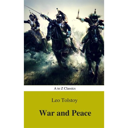 War and Peace (Complete Version, Best Navigation, Active TOC) (A to Z Classics) -