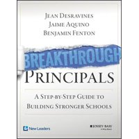Breakthrough Principals : A Step-By-Step Guide to Building Stronger Schools