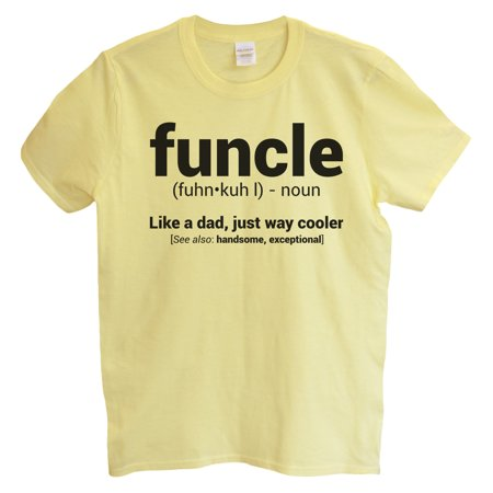 "6119f347 Funny Threadz - Funny Mens Uncle T-shirt ""Funcle, Like A Dad, Just Way  Cooler"" Mens Uncle T Shirt Gift Small, Yellow - Walmart.com"