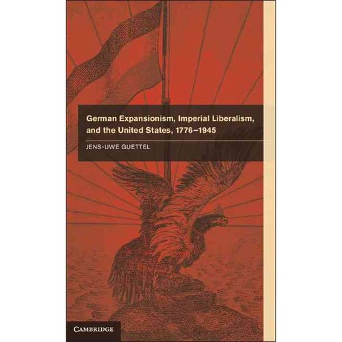 German Expansionism, Imperial Liberalism and the United States, 1776-1945