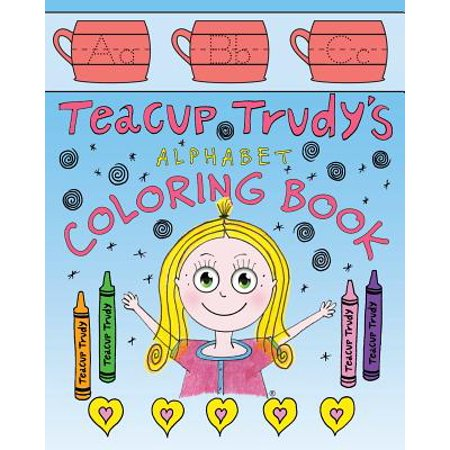 Children's Coloring Books (Teacup Trudy Alphabet Coloring Book : A Children's Coloring)