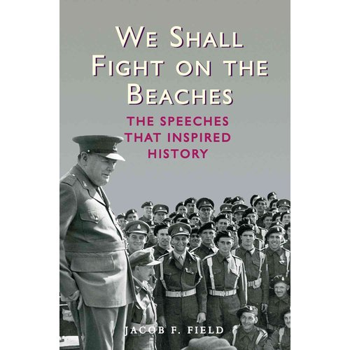 We Shall Fight on the Beaches: The Speeches That Inspired History