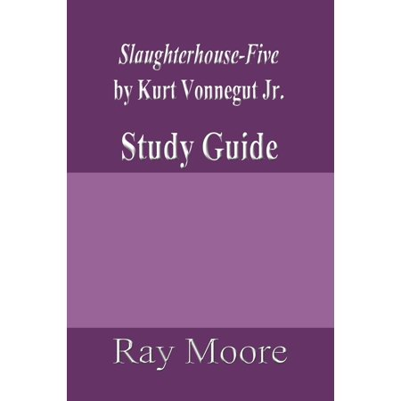 Slaughterhouse-Five or The Children's Crusade: A Duty-Dance with Death by Kurt Vonnegut, Jr.: Study Guide - eBook