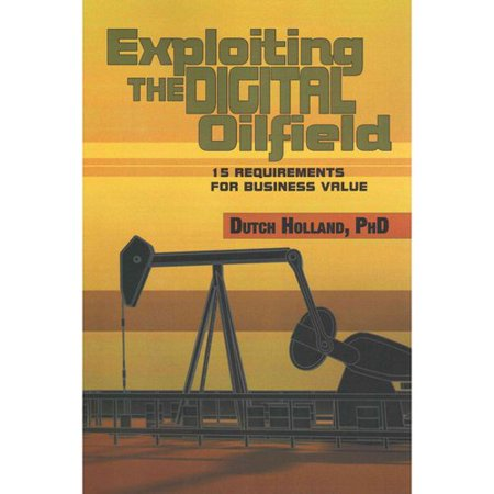 Exploiting The Digital Oilfield  15 Requirements For Business Value