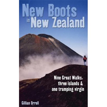 New Boots in New Zealand: Nine great walks, three islands and one tramping virgin -
