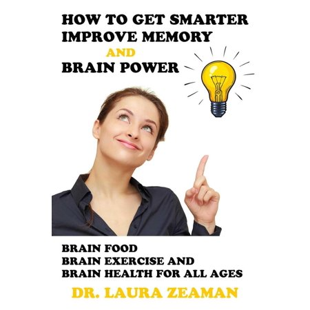 How to Get Smarter, Improve Memory and Brain Power: Brain Food, Brain Exercise and Brain Health - (Best Foods To Improve Memory)