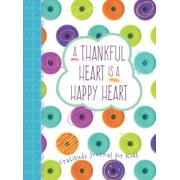 A Thankful Heart Is a Happy Heart : A Gratitude Journal for Kids