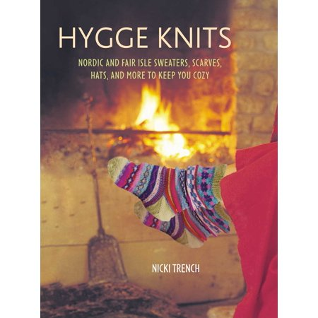 Hygge Knits : Nordic and Fair Isle sweaters, scarves, hats, and more to keep you cozy