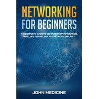 Networking for Beginners : The Complete Guide to Computer Network Basics, Wireless Technology and Network Security