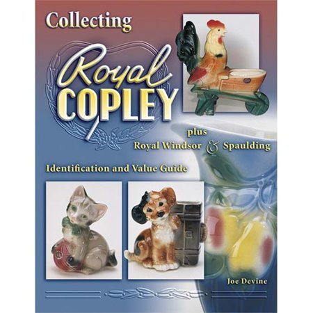 Collecting Royal Copley Plus Royal Windsor & Spaulding: Indentification and Value Guide