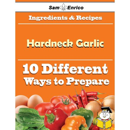 10 Ways to Use Hardneck Garlic (Recipe Book) -