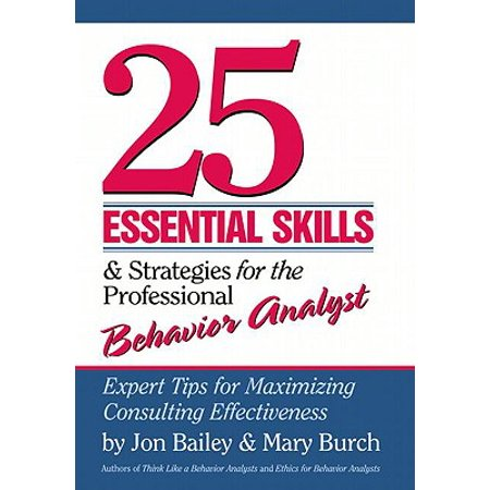 25 Essential Skills and Strategies for the Professional Behavior Analyst : Expert Tips for Maximizing Consulting (Best Strategy Consulting Firms)