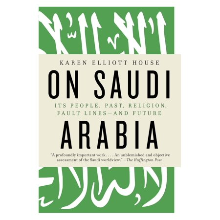 On Saudi Arabia : Its People, Past, Religion, Fault Lines--and