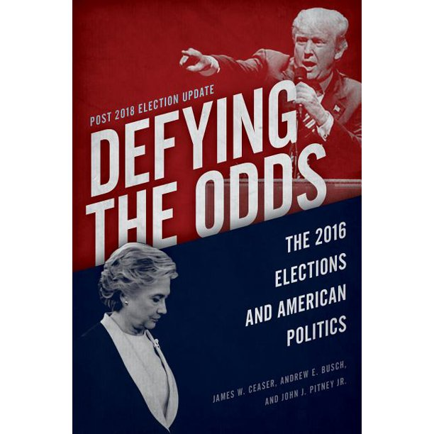 Defying the Odds: The 2016 Elections and American Politics, Post 2018 Election Update (Paperback)