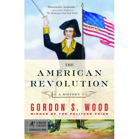 The American Revolution : A History (The American Revolution A History Gordon Wood Summary)