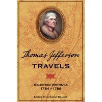 Thomas Jefferson Travels : Selected Writings, 1784-1789