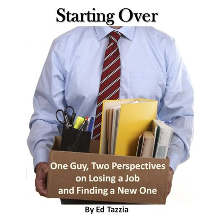 Starting Over: One Guy, Two Perspectives on Losing a Job and Finding a New One -