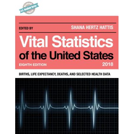 Vital Statistics of the United States 2018 : Births, Life Expectancy, Deaths, and Selected Health