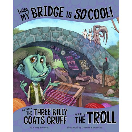 Listen, My Bridge Is So Cool! : The Story of the Three Billy Goats Gruff as Told by the