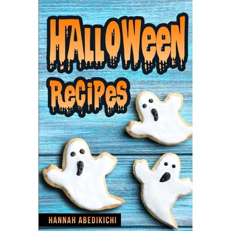 Halloween Recipes: A Spooktacular Halloween Cookbook (2018 Edition) - Hannah Halloween
