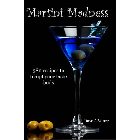 Martini Madness: 380 recipes to tempt your taste buds - eBook