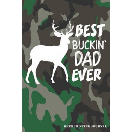 Best Buckin' Dad Ever Deer Hunting Journal: A Hunter's 6x9 Logbook, A Lined Journal With 120 Pages