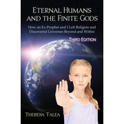 Eternal Humans and the Finite Gods : How an Ex-Prophet and I Left Religion and Discovered Universes Beyond and Within