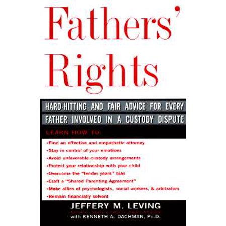 Fathers' Rights : Hard-Hitting and Fair Advice for Every Father Involved in a Custody (Child Custody For Fathers Know Your Rights)