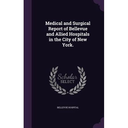 Medical and Surgical Report of Bellevue and Allied Hospitals in the City of New York.](Halloween City Bellevue)