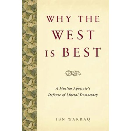 Why the West Is Best : A Muslim Apostate's Defense of Liberal