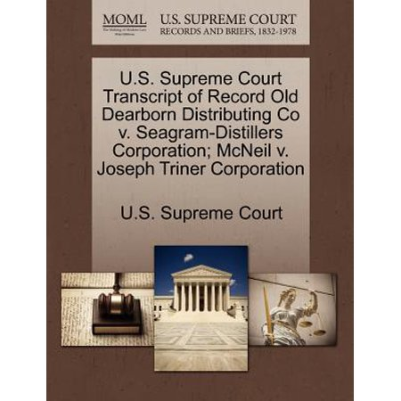 U.S. Supreme Court Transcript of Record Old Dearborn Distributing Co V. Seagram-Distillers Corporation; McNeil V. Joseph Triner Corporation