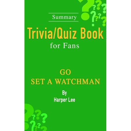 Go Set a Watchman: A Novel by Harper Lee: ...Summary Trivia/Quiz Book for Fans - (The Village Watchman By Terry Tempest Williams)