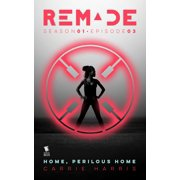 Home, Perilous Home (ReMade Season 1 Episode 3) - eBook