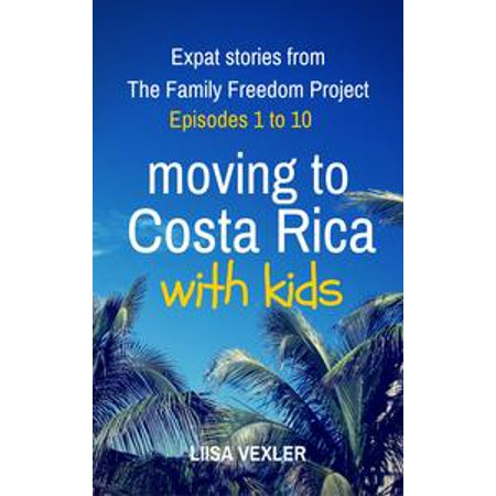 Moving to Costa Rica with Kids: Expat Stories from The Family Freedom Project - Episodes 1 to 10 - - No Halloween Episode Modern Family
