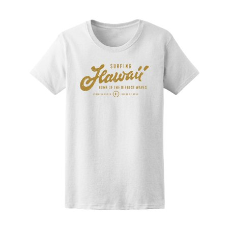 Surfing Hawaii. Home Of Waves Tee Women's -Image by