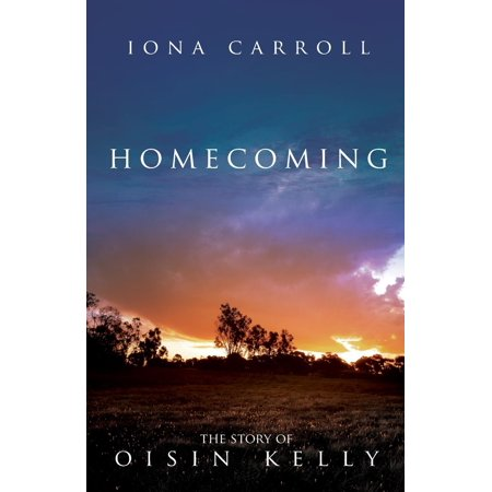 Story of Oisin Kelly: Homecoming: The Story of Oisin Kelly (Paperback) (Homecoming Kelly)