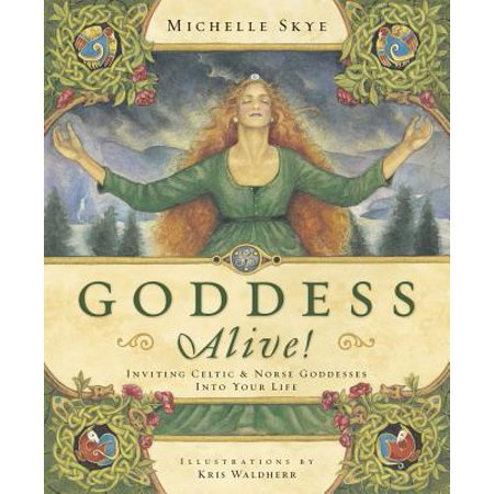 Goddess Alive! : Inviting Celtic & Norse Goddesses Into Your Life