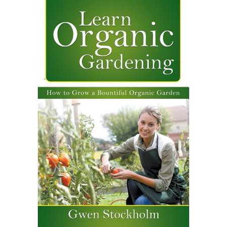 Learn Organic Gardening : How to Grow a Bountiful Organic Garden