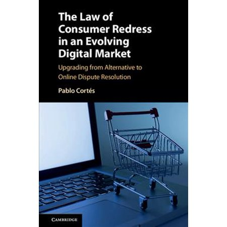 The Law Of Consumer Redress In An Evolving Digital Market  Upgrading From Alternative To Online Dispute Resolution