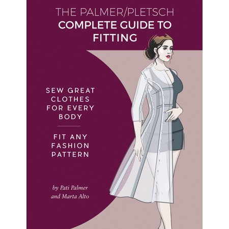The Palmer Pletsch Complete Guide to Fitting : Sew Great Clothes for Every Body. Fit Any Fashion
