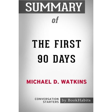Summary of the First 90 Days by Michael D. Watkins : Conversation