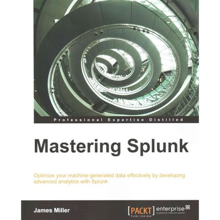 Mastering Splunk  Optimize Your Machine Generated Data Effectively By Developing Advanced Analytics With Splunk
