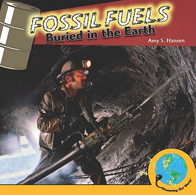 Fossil Fuels : Buried in the Earth