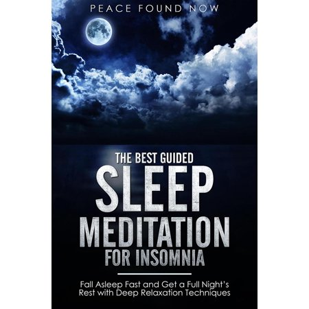 The Best Guided Sleep Meditation for Insomnia: Fall Asleep Fast and Get a Full Night's Rest with Deep Relaxation Techniques - (Now Relax And Get On Your Back)