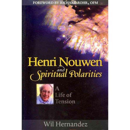 Henri Nouwen and Spiritual Polarities: A Life of Tension