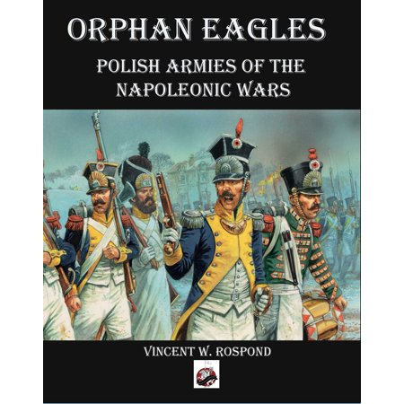 Orphan Eagles : Polish Armies of the Napoleonic Wars