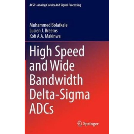 High Speed And Wide Bandwidth Delta Sigma Adcs  2014   Analog Circuits And Signal Processing