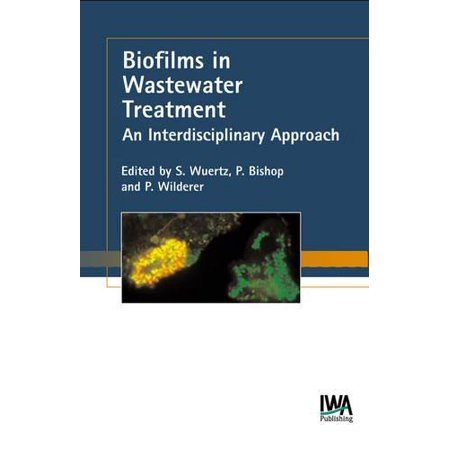 Biofilms In Wastewater Treatment  An Interdisciplinary Approach